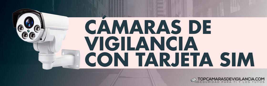 Mejores Cámaras de Vigilancia con tarjeta SIM