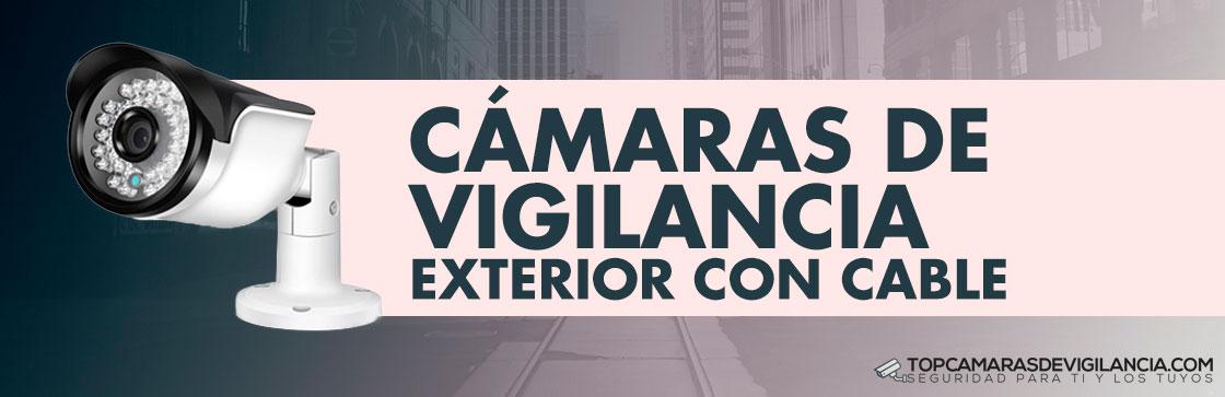 Mejores Cámaras Vigilancia Exterior con Cable