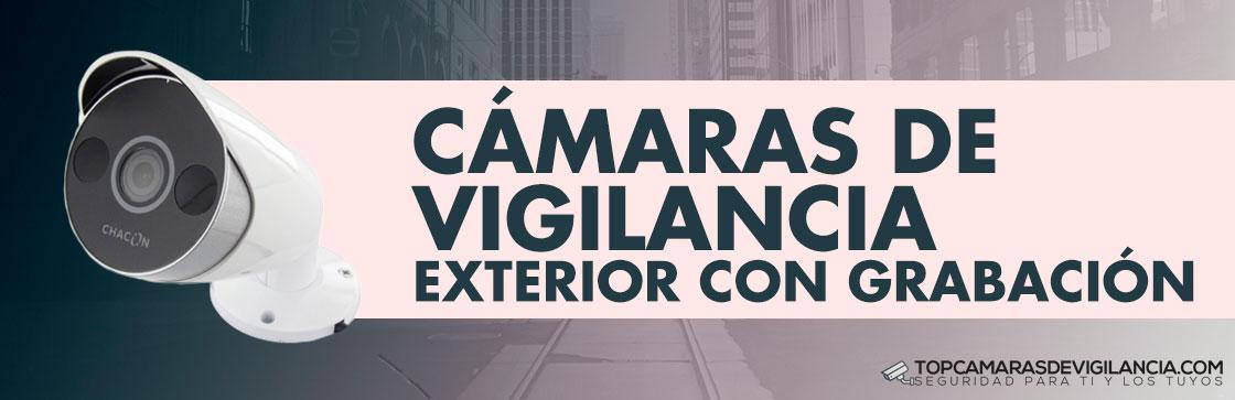 Mejores Cámaras Vigilancia Exterior con Grabación