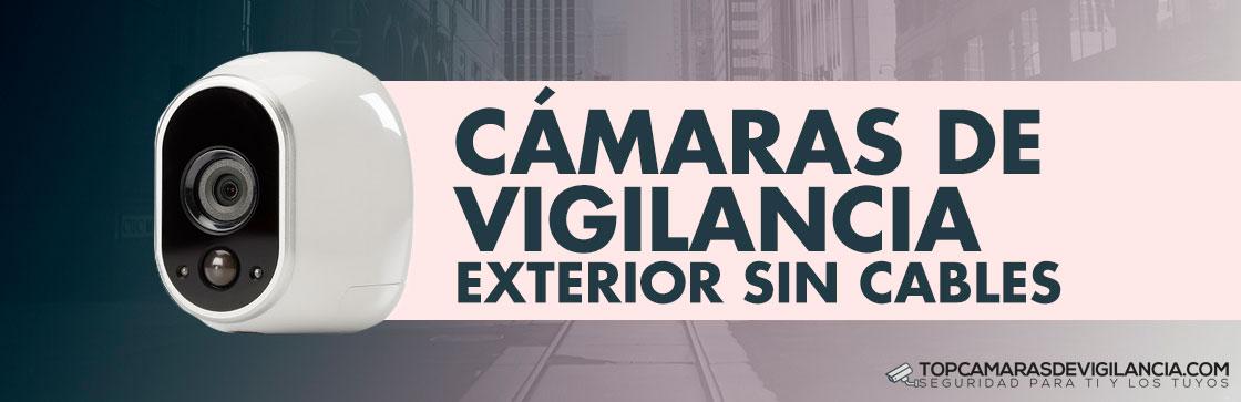 Mejores Cámaras Vigilancia Exterior Sin Cables