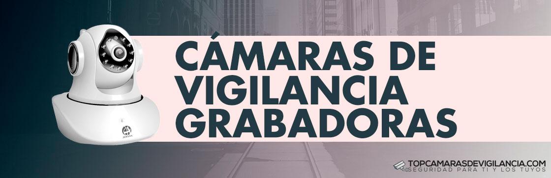 Mejores Cámaras de Vigilancia Grabadoras