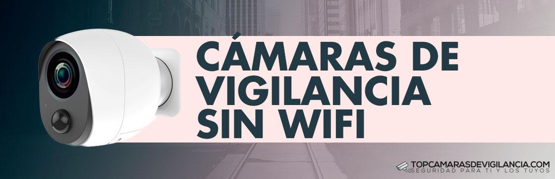 Mejores Cámaras de Vigilancia Sin Wifi
