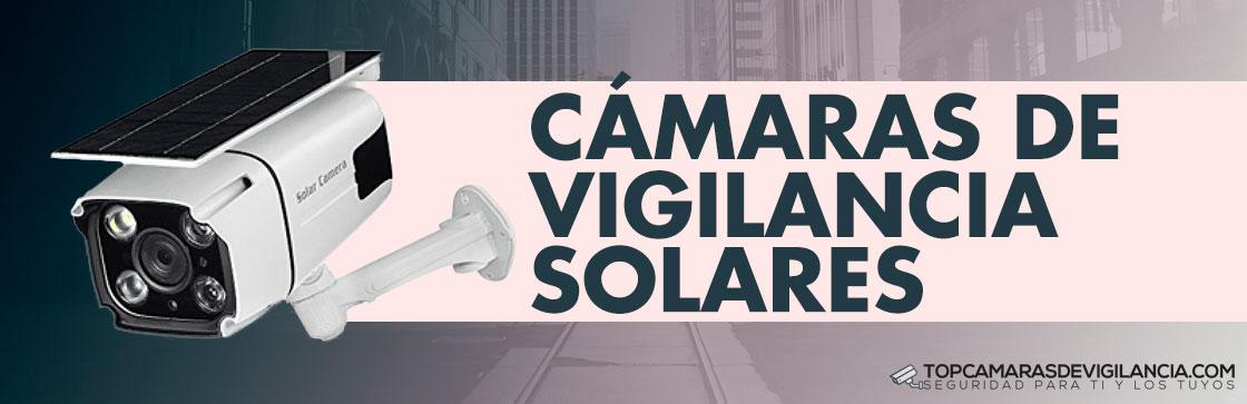 Mejores Cámaras de Vigilancia Solares