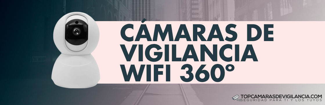 Mejores Cámaras Vigilancia Wifi 360 grados