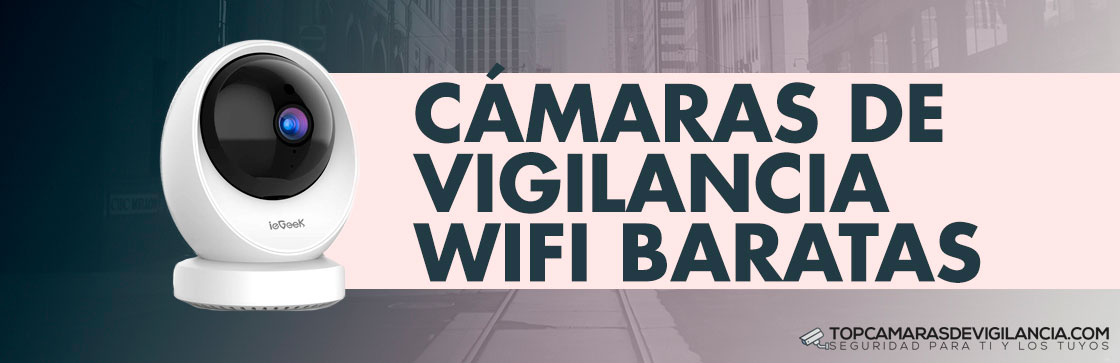 Mejores Cámaras Vigilancia Wifi Baratas