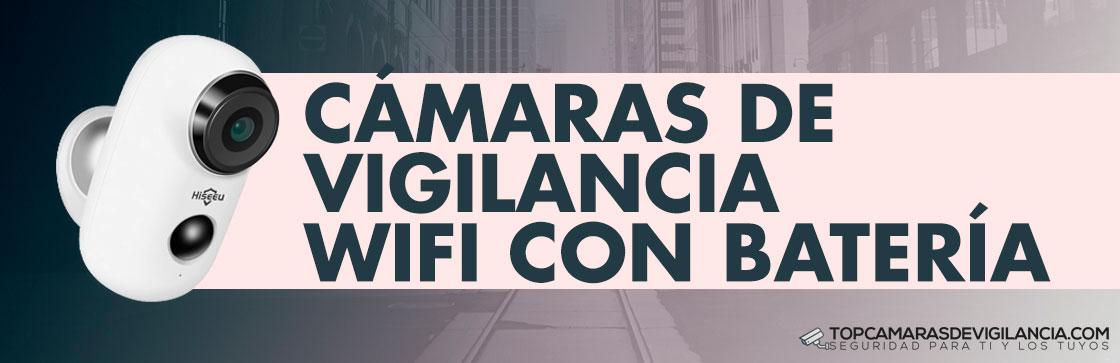 Mejores Cámaras Vigilancia Wifi con Batería