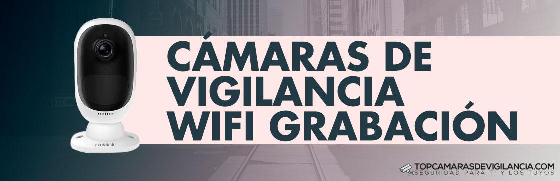 Mejores Cámaras Vigilancia Wifi Grabación
