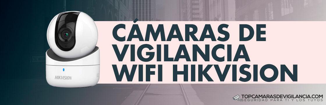 Mejores Cámaras Vigilancia Wifi Hikvision