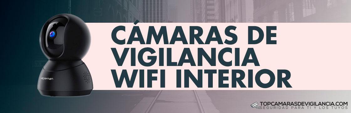 Mejores Cámaras Vigilancia Wifi Interior