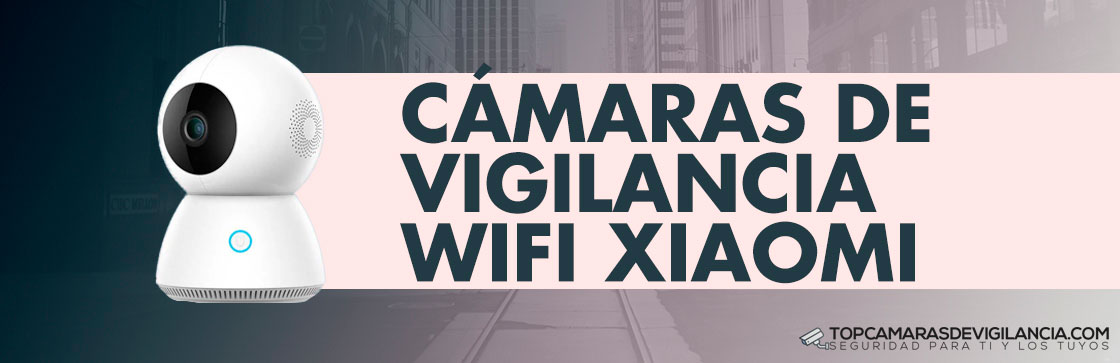 Mejores Cámaras Vigilancia Wifi Xiaomi